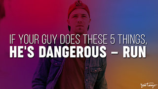 If Your Guy Does These 5 Things, He's Dangerous — RUN - Video