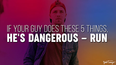 If Your Guy Does These 5 Things, He's Dangerous — RUN