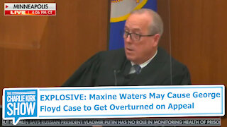 EXPLOSIVE: Maxine Waters May Cause George Floyd Case to Get Overturned on Appeal
