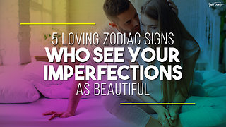 5 Loving Zodiac Signs Who See Your Imperfections As Beautiful