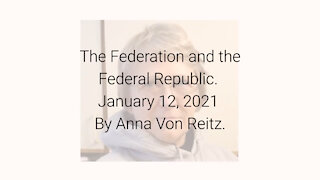 The Federation and the Federal Republic January 12, 2021 By Anna Von Reitz