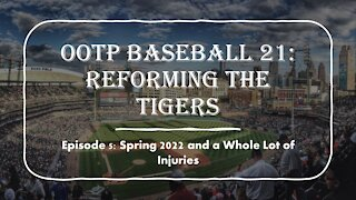 OOTP Baseball 21: Reforming the Tigers EP. 5, Spring 2022 and a Whole Lot of Injuries