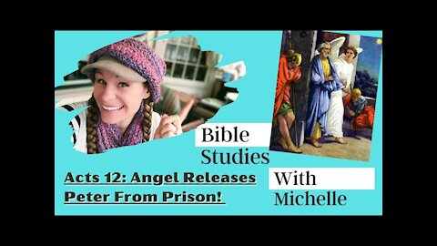Bible Studies w/ Michelle Acts 12: Peter Freed From Prison!