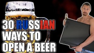 Russian Shows Thirty Creative Ways to Open Beer - Video