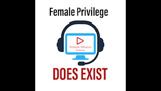 Female Privilege DOES EXIST