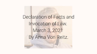 Declaration of Facts and Invocation of Law March 3, 2021 By Anna Von Reitz