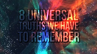8 Universal Truths We Have to Remember - Video