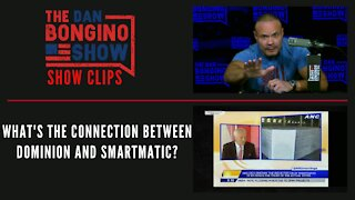 What's The Connection Between Dominion And Smartmatic? - Dan Bongino Show Clips
