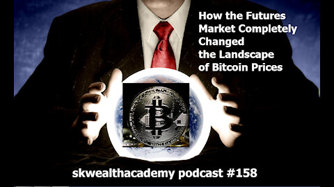 #158: How Futures Markets Completely Changed Bitcoin Price Behavior