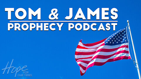 Tom and James - February 5th Prophecy Podcast