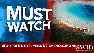 'UFO' spotted over Yellowstone volcano? - Video