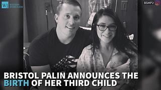 Bristol Palin Announces The Birth Of Her Third Child - Video