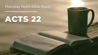 """Thursday Night Bible Study│ Acts 22│ """"Jesus is Life Changing"""""""