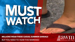 Wearing Your Favorite Flip Flops In The Summer May Be Far More Dangerous Than You Thought! - Video