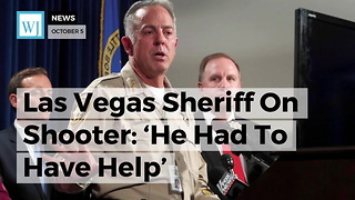 Las Vegas Sheriff On Shooter: 'He Had To Have Help' - Video