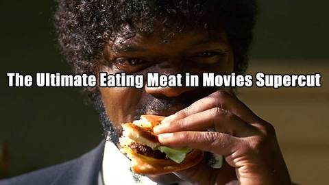 The Ultimate Eating Meat in Movies Supercut