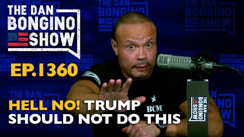 Ep. 1360 Hell No! Trump Should Not Do This