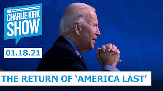 The Return of 'America Last' Under Joe Biden | The Charlie Kirk Show