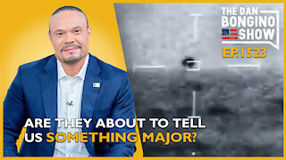 Ep. 1523 Are They About To Tell Us Something Major? - The Dan Bongino Show