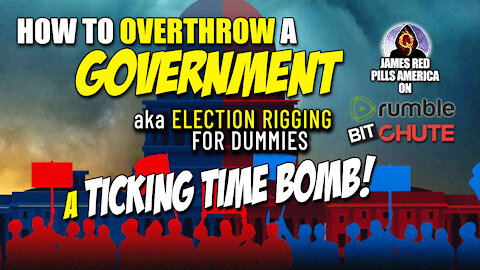 TICKING TIME BOMB! How To Overthrow a Government aka Election Rigging For Dummies