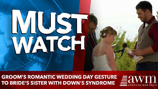 Groom's romantic wedding day gesture to bride's sister with Down's syndrome