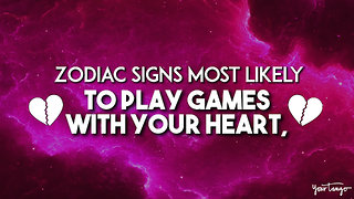 The Zodiac Signs Most Likely To Play Games With Your Heart, Ranked