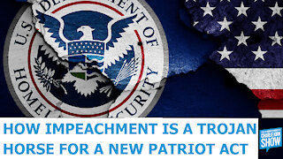 How Impeachment Is A Trojan Horse For A New Patriot Act