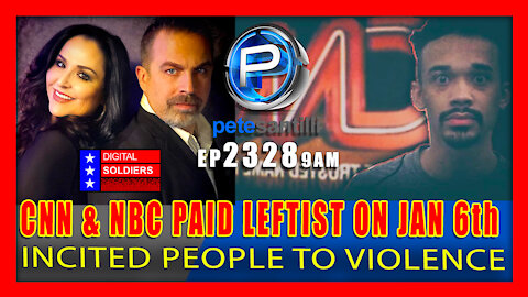 EP 2328-9AM COURT DOCS CONFIRM: CNN & NBC Paid Leftist Who Incited Unlawful Activity On Jan 6th