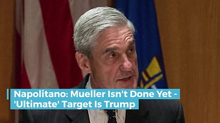 Napolitano: Mueller Isn't Done Yet - 'Ultimate' Target Is Trump - Video