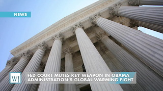 Fed Court Mutes Key Weapon In Obama Administration's Global Warming Fight - Video