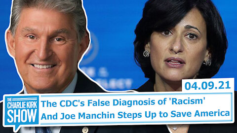 The CDC's False Diagnosis of 'Racism' And Joe Manchin Steps Up to Save America