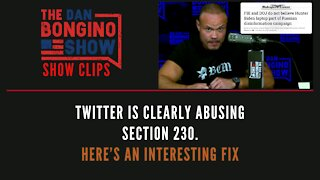 Twitter is clearly abusing section 230, here's an interesting fix - Dan Bongino Show Clips