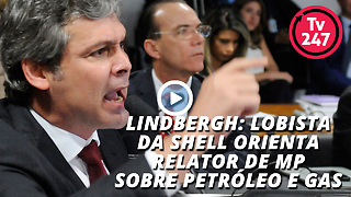 Lindbergh: lobista da Shell orienta relator de MP sobre petróleo e gas - Video