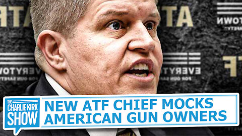 NEW ATF CHIEF MOCKS AMERICAN GUN OWNERS