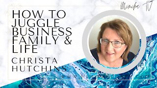 How to Juggle Business, Family and Life with Christa Hutchins