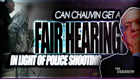 As the Chauvin Defense Begins, can the Defendant get a Fair Hearing in light of the Police Shooting?
