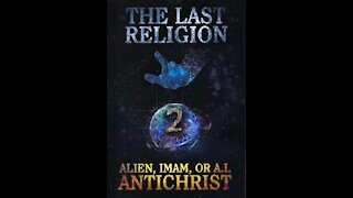 The Last Religion (Part 2) Alien, Imam, or A.I. Antichrist