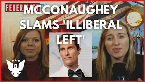 Matthew McConaughey Is RIGHT About The 'Illiberal Left' | Here's Why It Matters