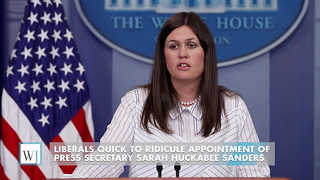 Liberals Quick To Ridicule Appointment Of Press Secretary Sarah Huckabee Sanders - Video