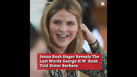 Jenna Bush Hager Reveals The Last Words George H.W. Bush Told Sister Barbara