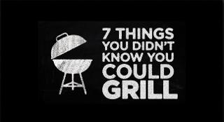 Seven Things You Didn't Know You Could Grill