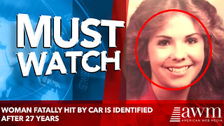 Woman Fatally Hit by Car Is Identified After 27 Years - Video