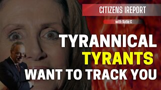 Tyrannical Tyrants Want to Track You