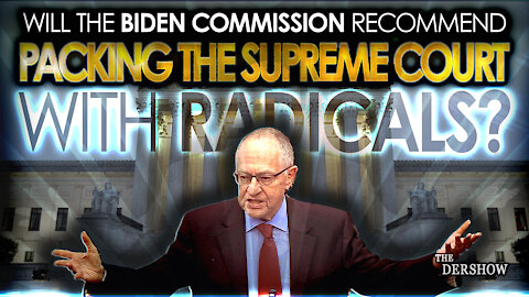Will the Biden Commission Recommend Packing the Supreme Court with Radicals?