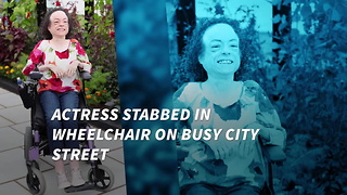 Actress Stabbed In Wheelchair While On Busy City Street