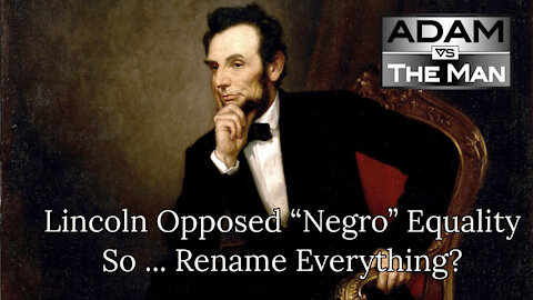 "Lincoln Opposed ""Negro"" Equality So ... Rename Everything?"