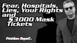 Fear - Hospitals - Lies - Your Rights and $3000 Mask Tickets