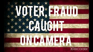 Voter Fraud caught on camera