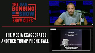 The Media Exaggerates Another Trump Phone Call - Dan Bongino Show Clips