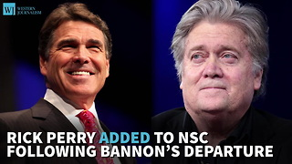 Rick Perry Added To NSC Following Bannon's Departure - Video